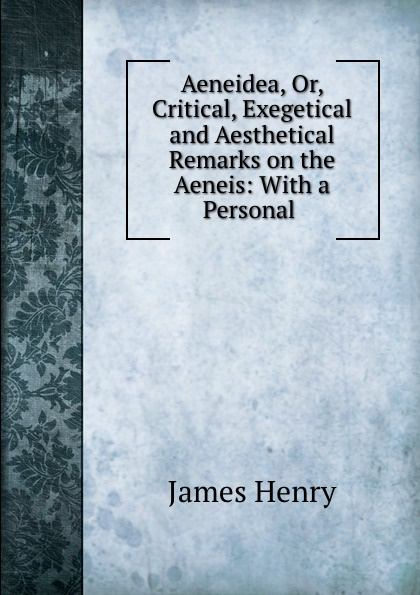 Aeneidea, Or, Critical, Exegetical and Aesthetical Remarks on the Aeneis: With a Personal .