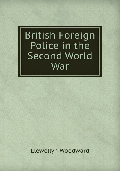 Фото - Llewellyn Woodward British Foreign Police in the Second World War проводной и dect телефон foreign products vtech ds6671 3