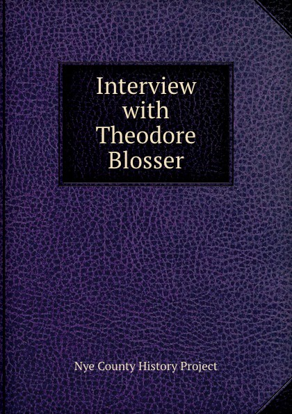 Nye County History Project Interview with Theodore Blosser nye county history project interview with edmund fleming