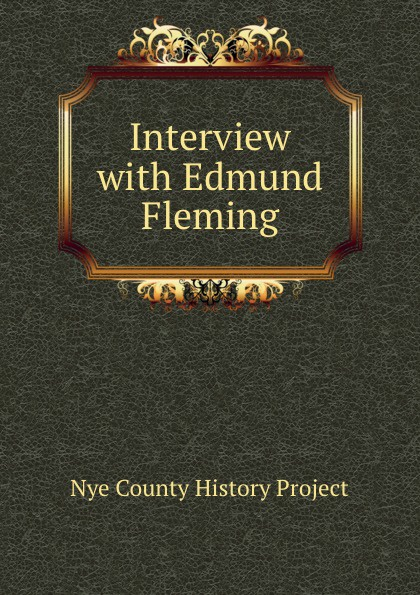 Nye County History Project Interview with Edmund Fleming nye county history project interview with edmund fleming