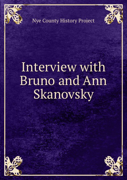 Nye County History Project Interview with Bruno and Ann Skanovsky nye county history project interview with edmund fleming