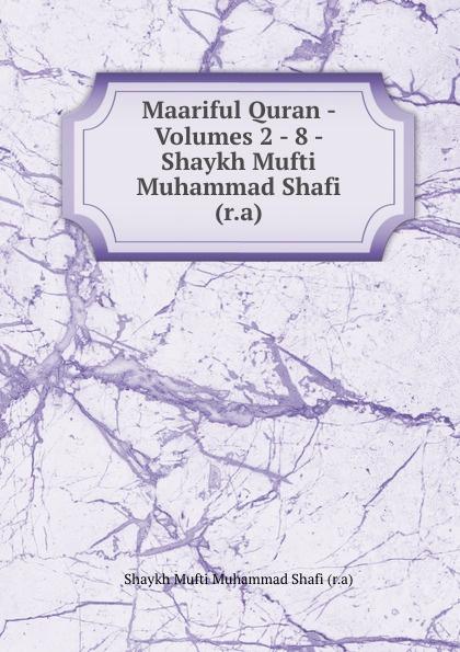 Shaykh Mufti Muhammad Shafi Maariful Quran - Volumes 2 - 8 - Shaykh Mufti Muhammad Shafi (r.a) muhammad farooq muhammad shafi and sanam islam khan genetic variability of hepatitis c virus in pakistan