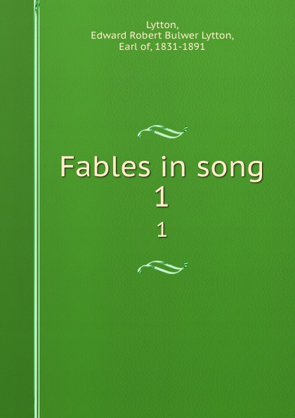 Edward Robert Bulwer-Lytton Fables in song. 1