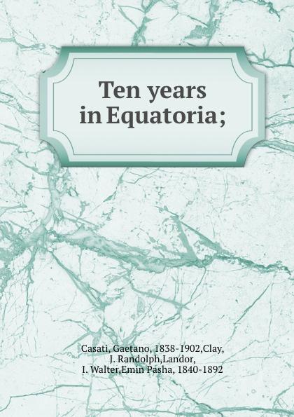 Ten years in Equatoria;