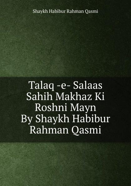 Shaykh Habibur Rahman Qasmi Talaq -e- Salaas Sahih Makhaz Ki Roshni Mayn By Shaykh Habibur Rahman Qasmi все цены