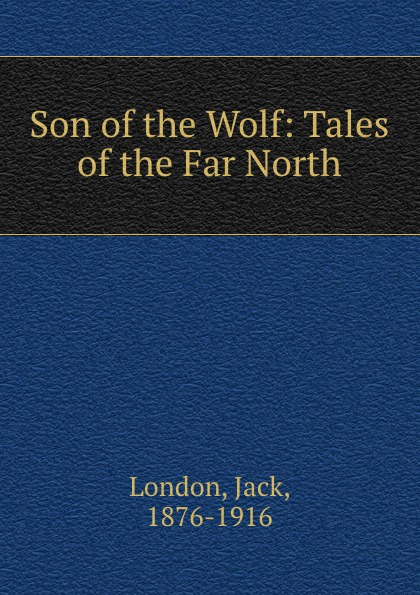 Jack London Son of the Wolf: Tales of the Far North london jack son of the wolf