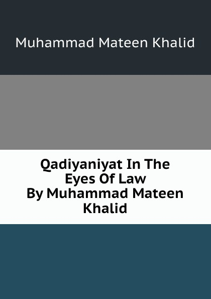 Muhammad Mateen Khalid Qadiyaniyat In The Eyes Of Law By Muhammad Mateen Khalid shaykh muhammad sadiq abadi akabir ka maqaam e tawazu