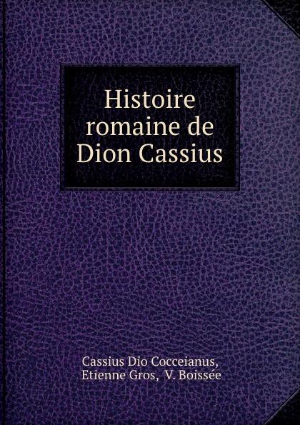 Etienne Gros Histoire romaine de Dion Cassius