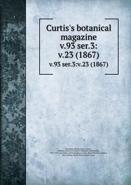 Bentham-Moxon Trust Curtis.s botanical magazine. v.93 ser.3:v.23 (1867) magazine v