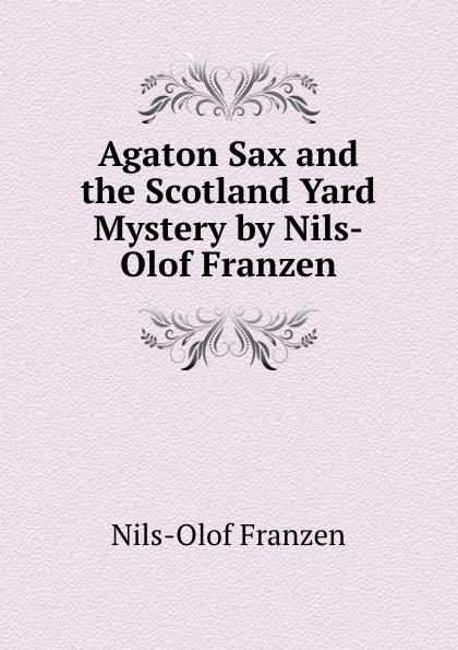 Nils-Olof Franzen Agaton Sax and the Scotland Yard Mystery by Nils-Olof Franzen jonathan franzen strong motion