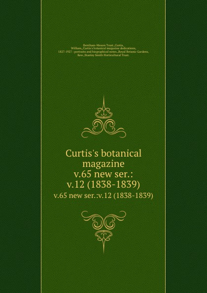 Bentham-Moxon Trust Curtis.s botanical magazine. v.65 new ser.:v.12 (1838-1839) magazine v