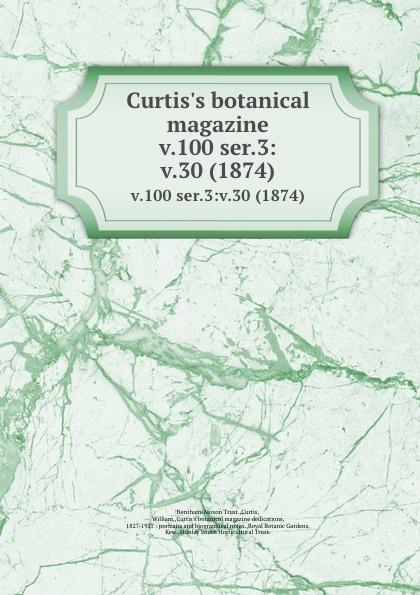 Bentham-Moxon Trust Curtis.s botanical magazine. v.100 ser.3:v.30 (1874) magazine v