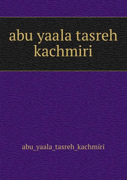 Abu Yaala Tasreh Kachmiri abu yaala tasreh kachmiri abu telfan