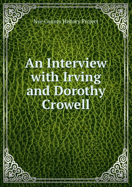 Nye County History Project An Interview with Irving and Dorothy Crowell nye county history project interview with edmund fleming