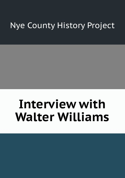 Nye County History Project Interview with Walter Williams nye county history project interview with edmund fleming