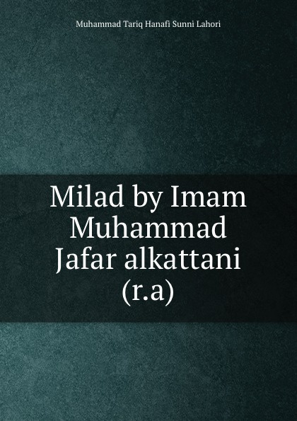 Muhammad Tariq Hanafi Sunni Lahori Milad by Imam Muhammad Jafar alkattani (r.a) shaykh muhammad sadiq abadi akabir ka maqaam e tawazu