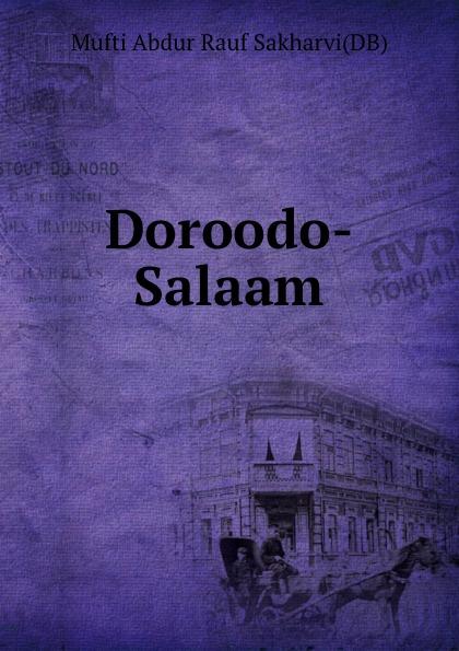 Mufti Abdur Rauf Sakharvi Doroodo-Salaam rauf faik