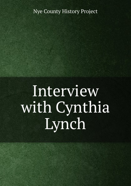 Nye County History Project Interview with Cynthia Lynch nye county history project interview with edmund fleming