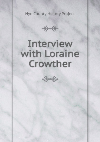 Nye County History Project Interview with Loraine Crowther nye county history project interview with edmund fleming