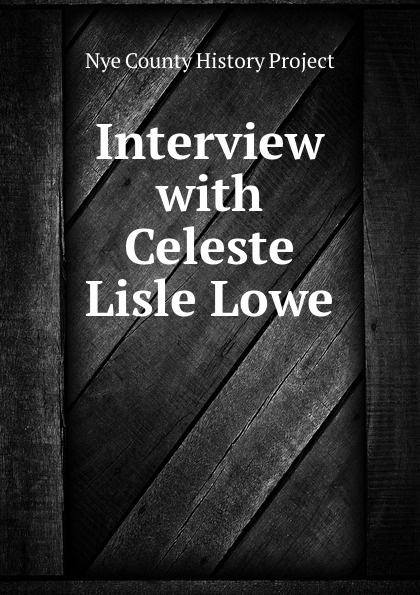Nye County History Project Interview with Celeste Lisle Lowe nye county history project interview with edmund fleming