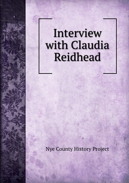 Nye County History Project Interview with Claudia Reidhead nye county history project interview with edmund fleming