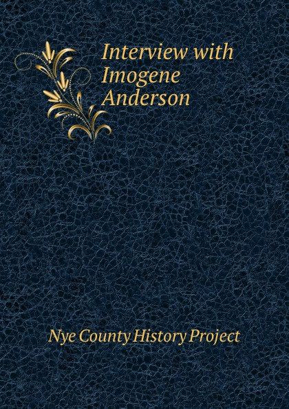 Nye County History Project Interview with Imogene Anderson nye county history project interview with florence ellis