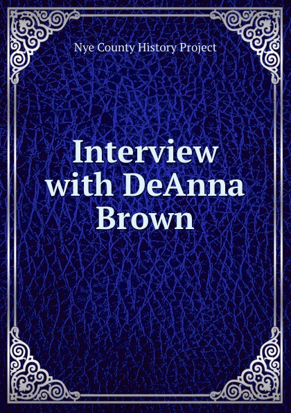 Nye County History Project Interview with DeAnna Brown nye county history project interview with edmund fleming
