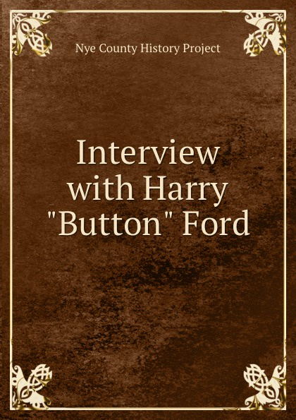 Nye County History Project Interview with Harry Button Ford nye county history project interview with edmund fleming