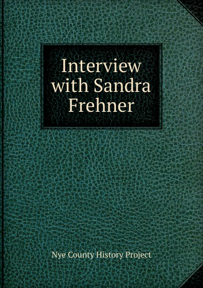 Nye County History Project Interview with Sandra Frehner nye county history project interview with edmund fleming