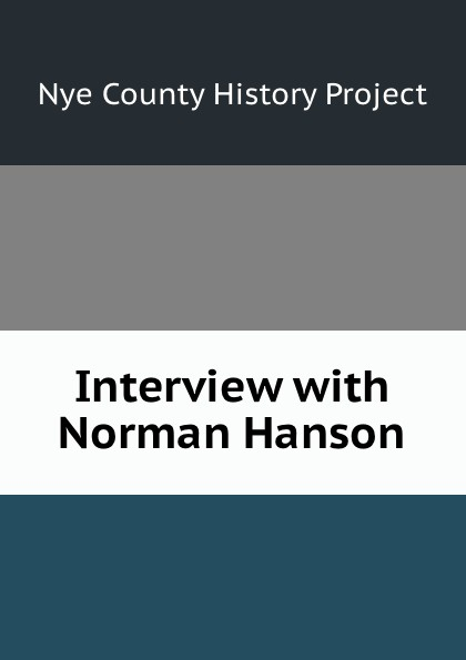 Nye County History Project Interview with Norman Hanson nye county history project interview with edmund fleming