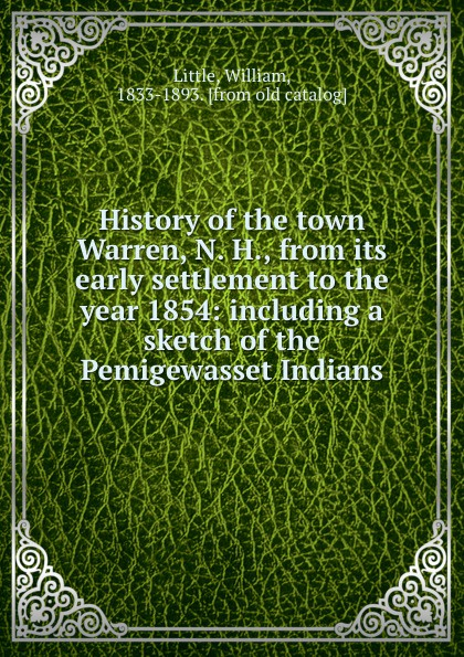 William Little History of the town Warren, N. H., from its early settlement to the year 1854: including a sketch of the Pemigewasset Indians william e unrau h craig miner the kansa indians a history of the wind people 1673 1873