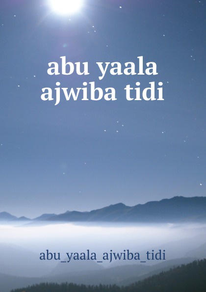 Abu Yaala Ajwiba Tidi abu yaala ajwiba tidi цены