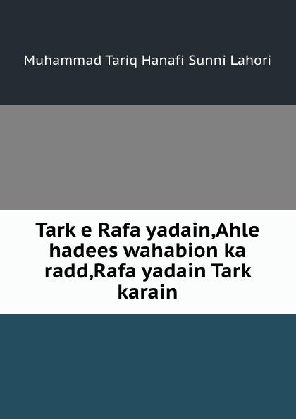 Muhammad Tariq Hanafi Sunni Lahori Tark e Rafa yadain,Ahle hadees wahabion ka radd,Rafa yadain Tark karain katariina krjutškova andrus ansip – halva iseloomuga tark poiss