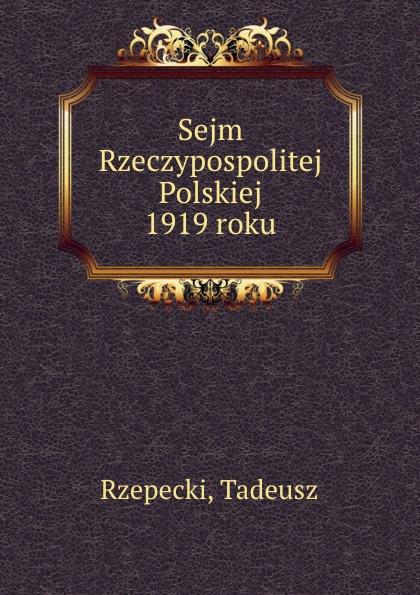 Tadeusz Rzepecki Sejm Rzeczypospolitej Polskiej 1919 roku