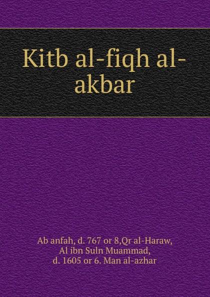 Al ibn Suln Muammad al-Haraw Kitb al-fiqh al-akbar abd allh ibn muammad shubrw kitb unwn al bayn