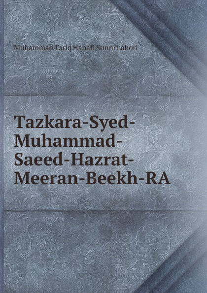 Muhammad Tariq Hanafi Sunni Lahori Tazkara-Syed-Muhammad-Saeed-Hazrat-Meeran-Beekh-RA shaykh muhammad sadiq abadi akabir ka maqaam e tawazu