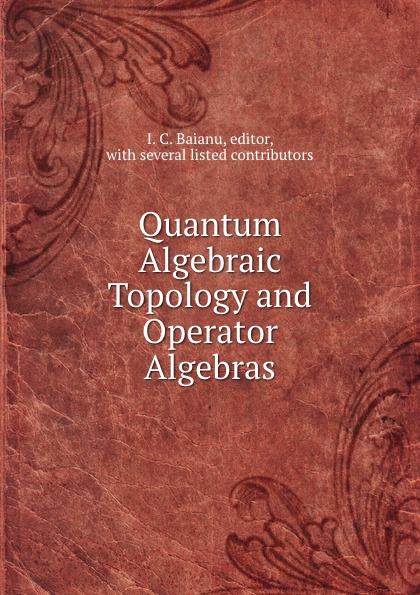 I.C. Baianu Quantum Algebraic Topology and Operator Algebras книга kerio operator 2 5