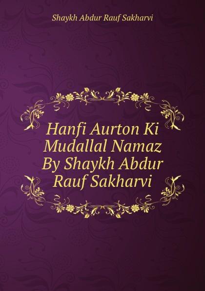 Shaykh Abdur Rauf Sakharvi Hanfi Aurton Ki Mudallal Namaz By Shaykh Abdur Rauf Sakharvi rauf faik