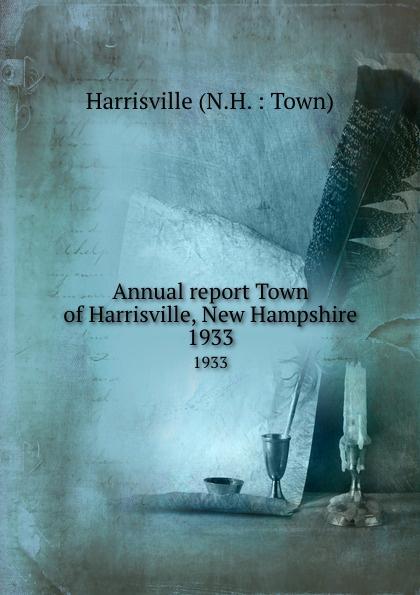 "Annual report Town of Harrisville, New Hampshire.  1933 Эта книга — репринт оригинального издания (издательство""[Keene..."