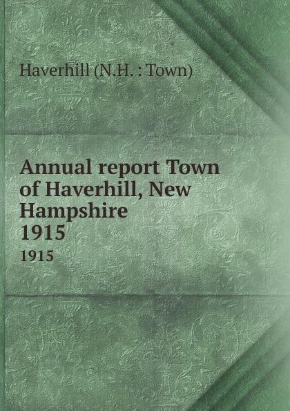 Annual report Town of Haverhill, New Hampshire.  1915 Редкие, забытые и малоизвестные книги, изданные с петровских времен...