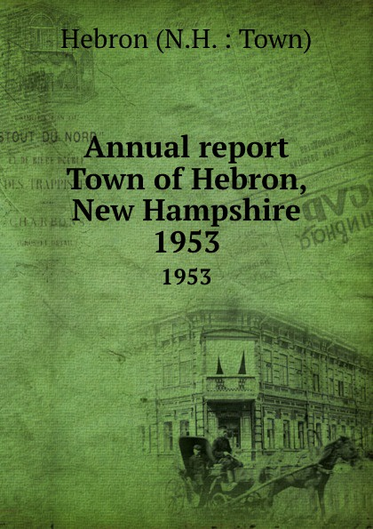 Annual report Town of Hebron, New Hampshire.  1953 Редкие, забытые и малоизвестные книги, изданные с петровских времен...