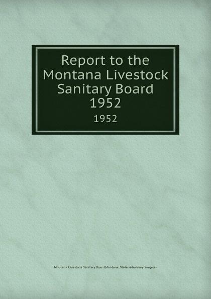 "Report to the Montana Livestock Sanitary Board.  1952 : s.n.]"", 1943 год), созданный на основе электронной копии..."