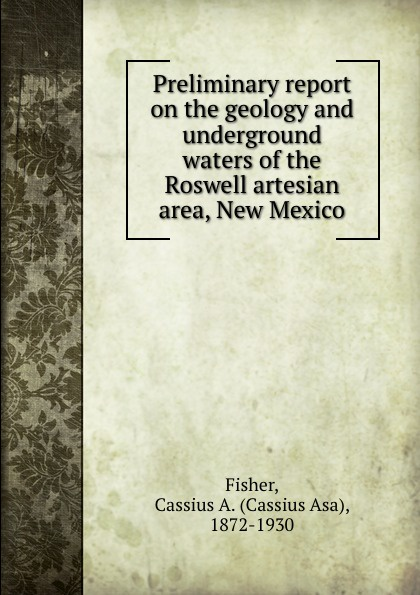 Preliminary report on the geology and underground waters of the Roswell artesian area, New Mexico Редкие, забытые и малоизвестные книги, изданные с петровских времен...