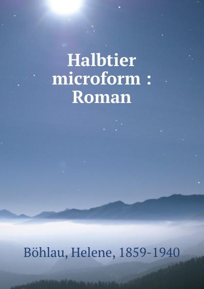Helene Böhlau Halbtier microform : Roman helene böhlau halbtier roman
