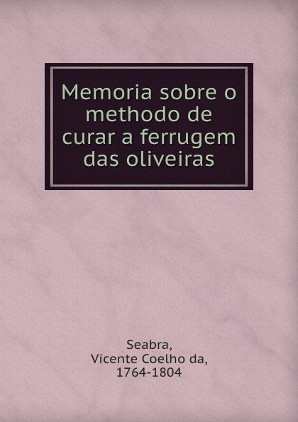 """Memoria sobre o methodo de curar a ferrugem das oliveiras Эта книга — репринт оригинального издания (издательство""""Coimbra..."""