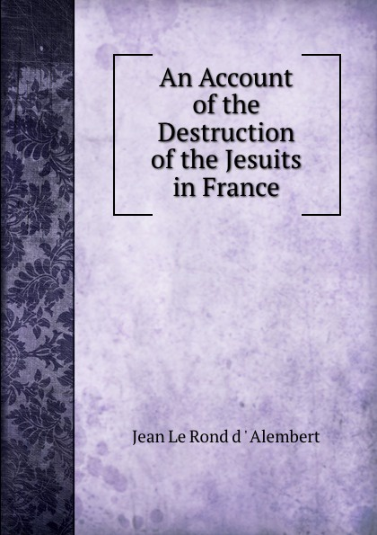 Фото - Jean le Rond d'Alembert An Account of the Destruction of the Jesuits in France jean paul gaultier le male