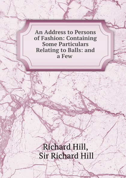 """An Address to Persons of Fashion:  Containing Some Particulars Relating to Balls:  and a Few .  Keith , and sold by J. Robson [etc]"""", 1761 год) созданный..."""