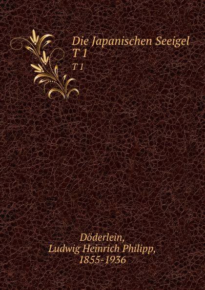Ludwig Heinrich Philipp Döderlein Die Japanischen Seeigel. T 1
