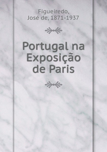 José de Figueiredo Portugal na Exposicao de Paris josé maría da graça affreizo compendio de historia de portugal