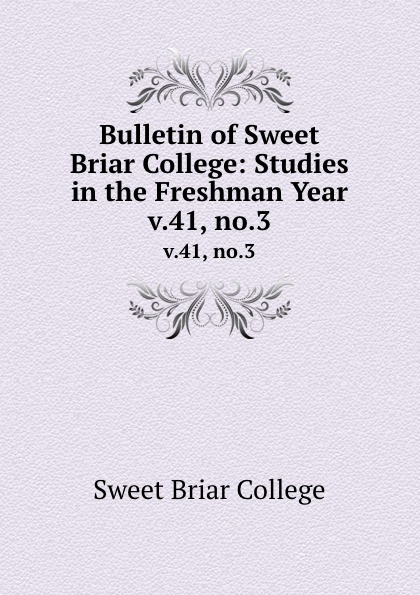 Фото - Sweet Briar College Bulletin of Sweet Briar College: Studies in the Freshman Year. v.41, no.3 sexy sweet v neck lace bodysuit in white